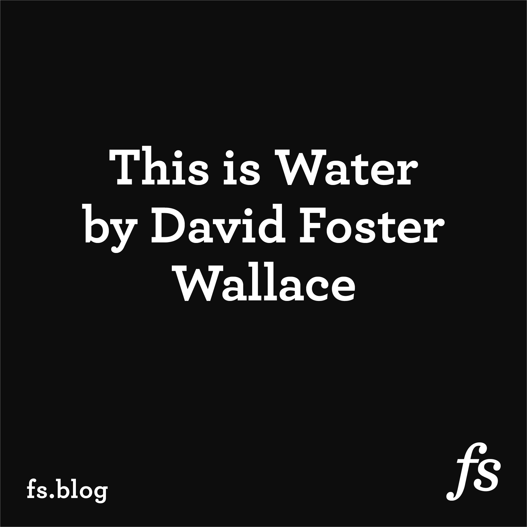 This Is Water By David Foster Wallace Full Transcript And Audio