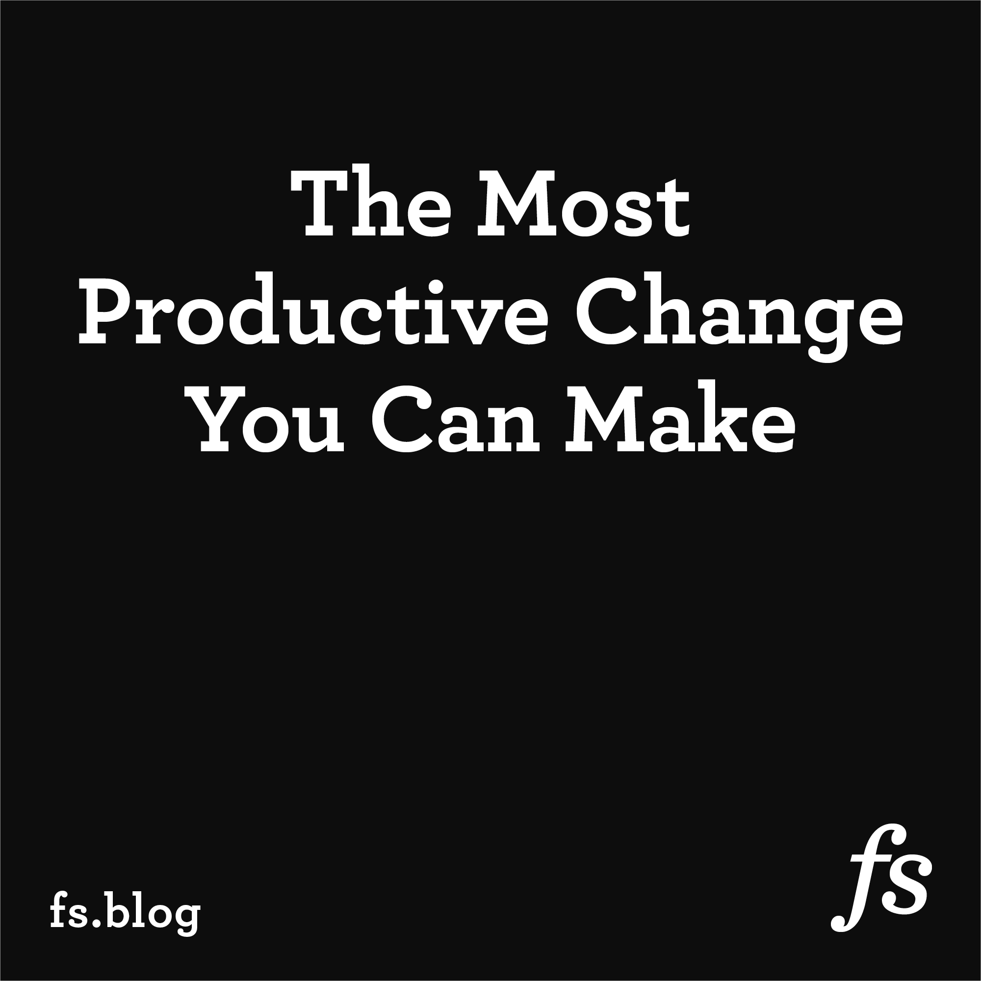 The Most Important Change To Make In Your Working Habits