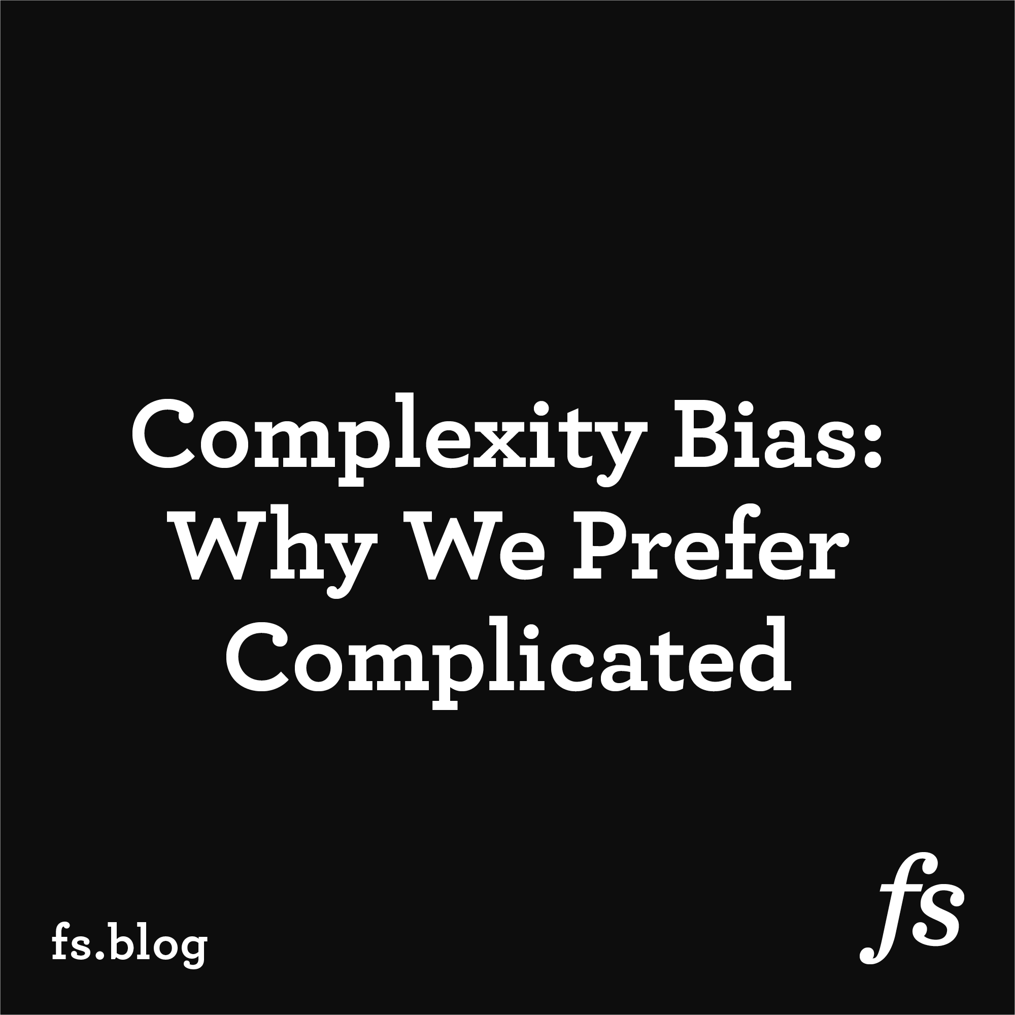 Faced with two competing hypotheses, we are likely to choose the most complex one. That's usually the option with the most assumptions and regressio