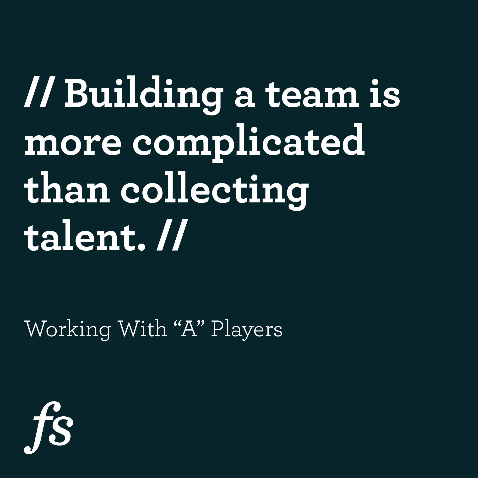 "The Importance of Working With ""A"" Players"