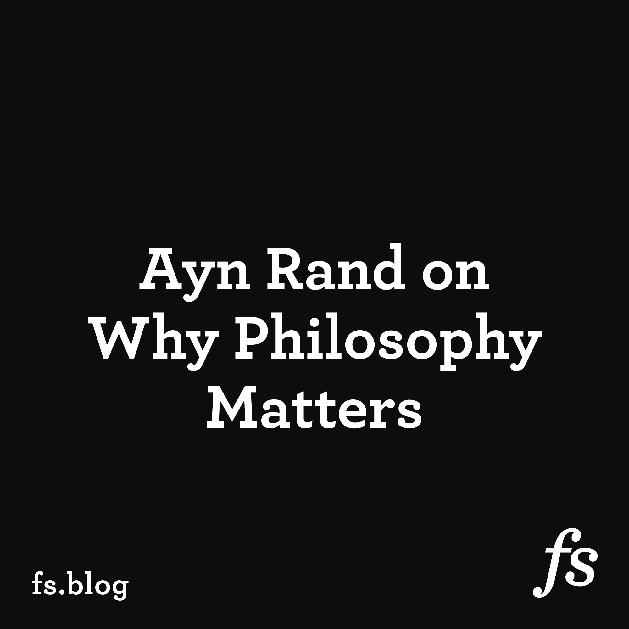 Ayn Rand on Why Philosophy Matters