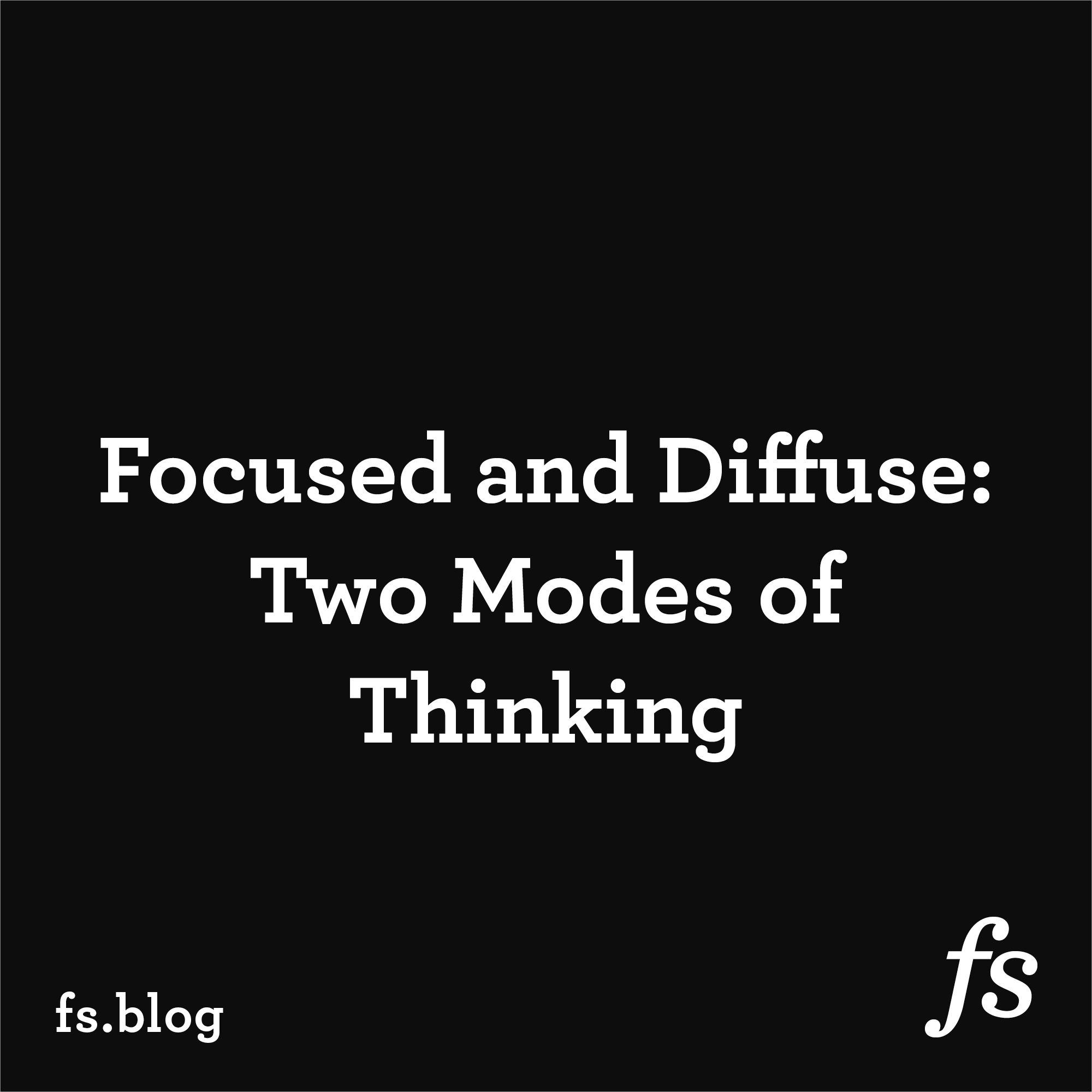 Focused and Diffuse: Two Modes of Thinking