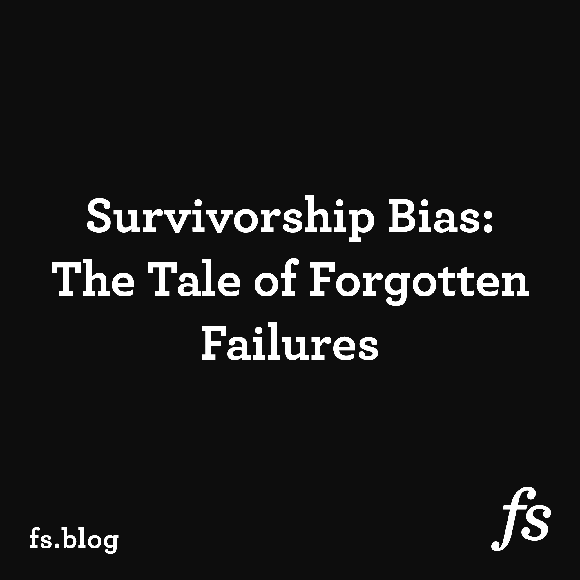 Survivorship Bias: The Tale of Forgotten Failures