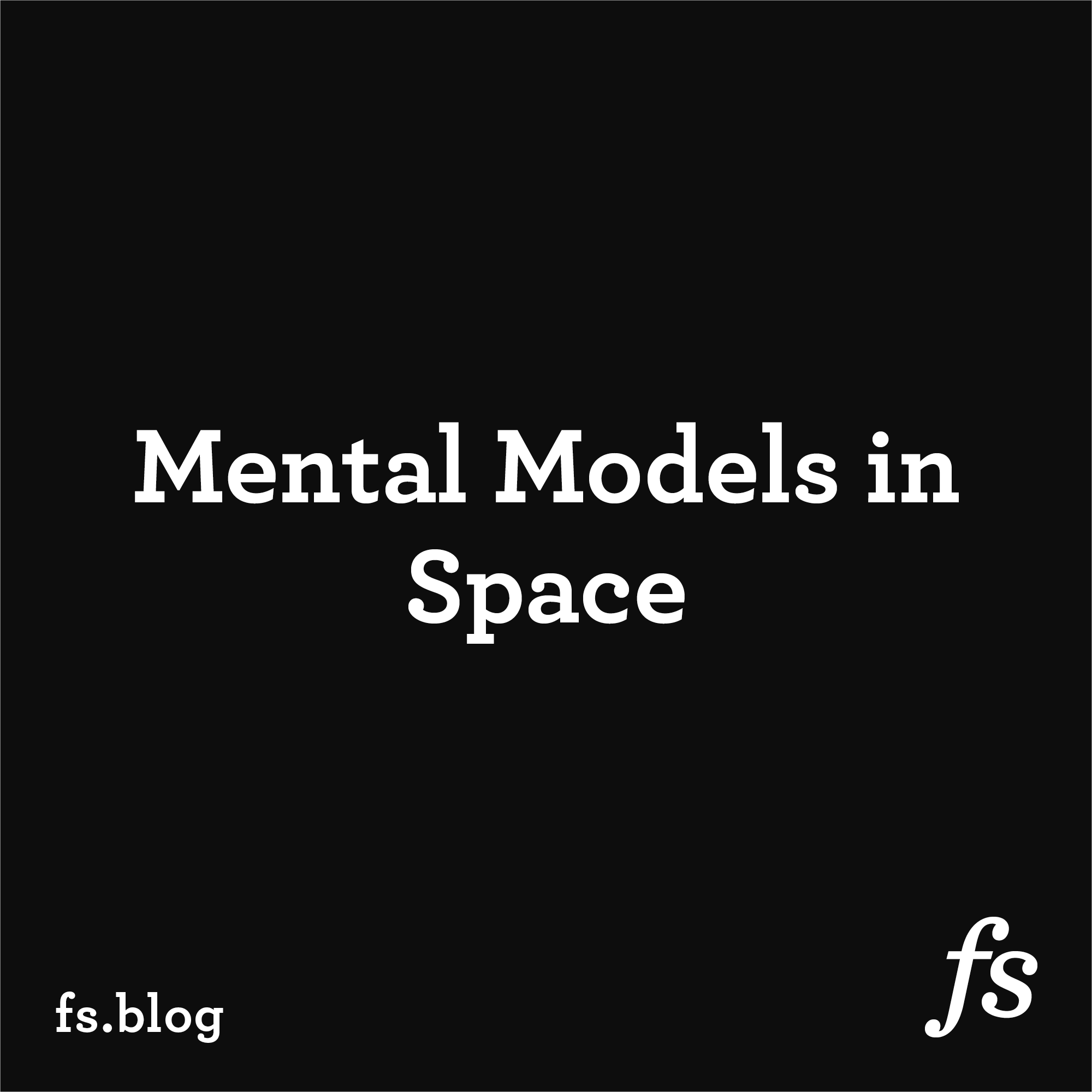 An Astronaut's Guide to Mental Models