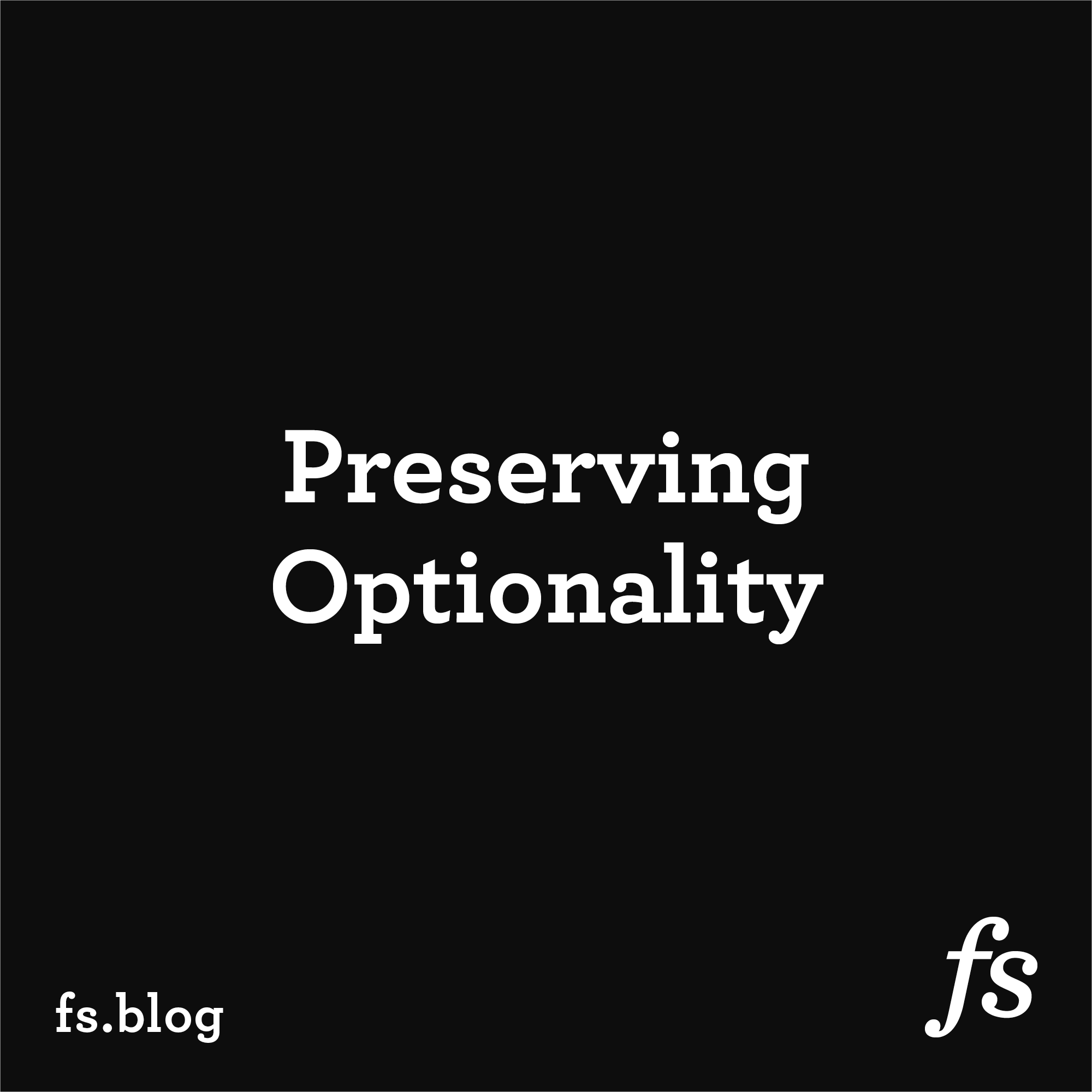 Preserving Optionality: Preparing for the Unknown