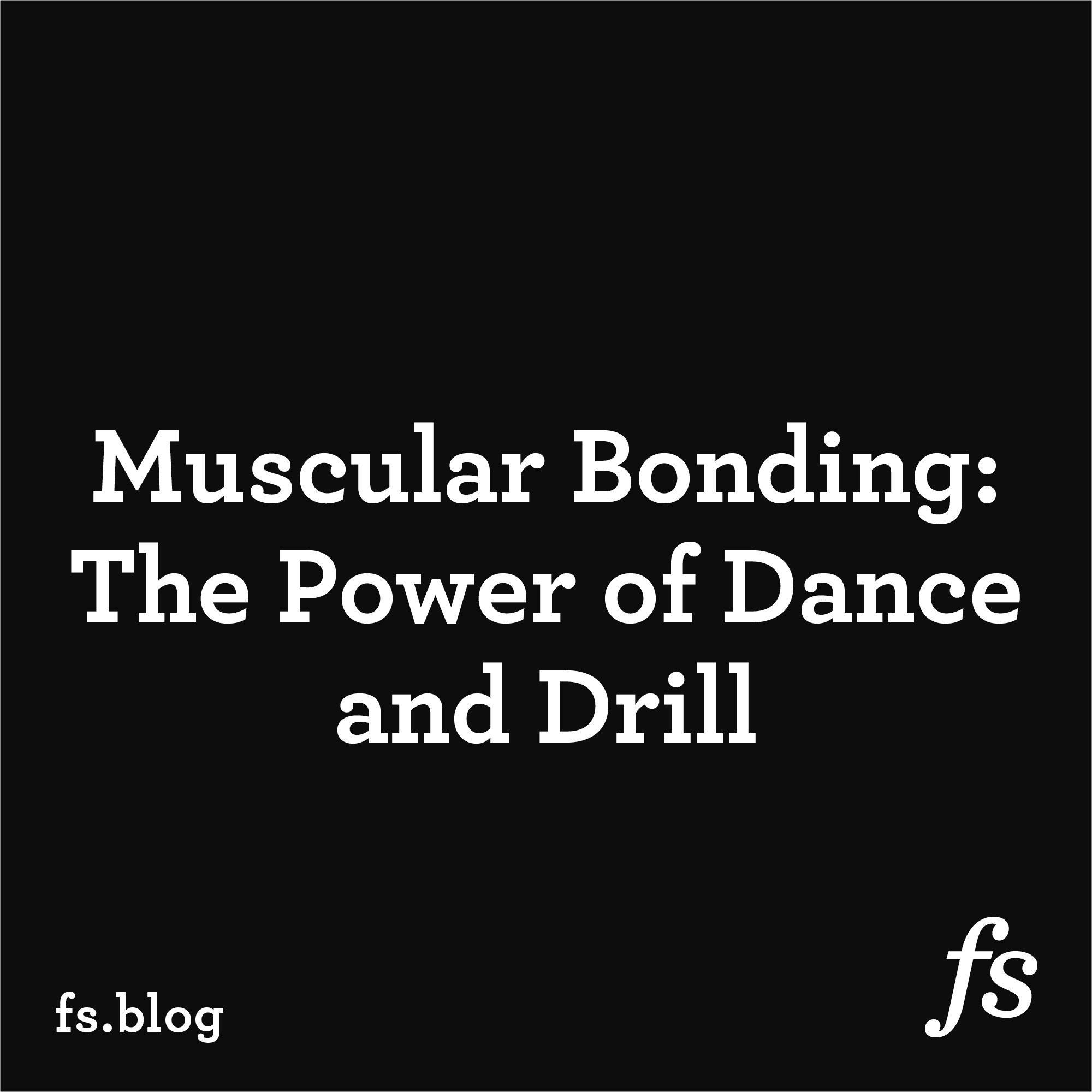 Muscular Bonding: The Power of Dance and Drill
