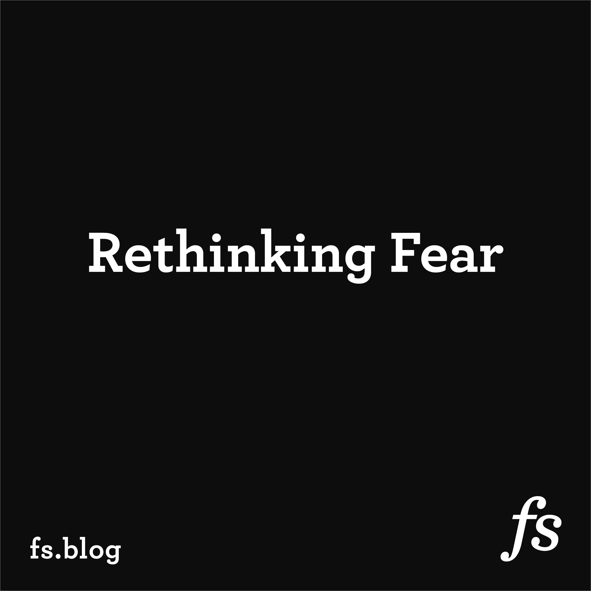 Rethinking Fear