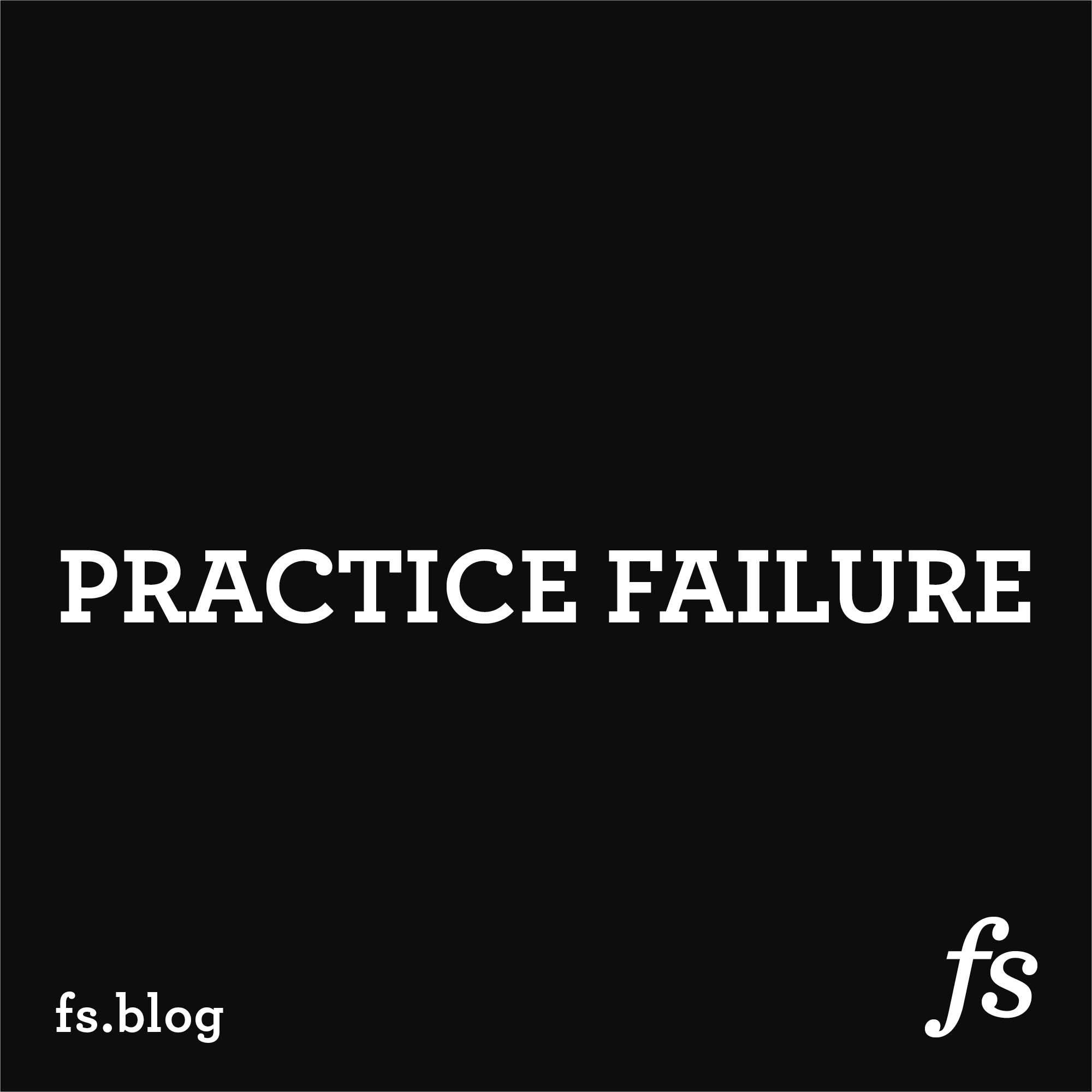 Why You Should Practice Failure